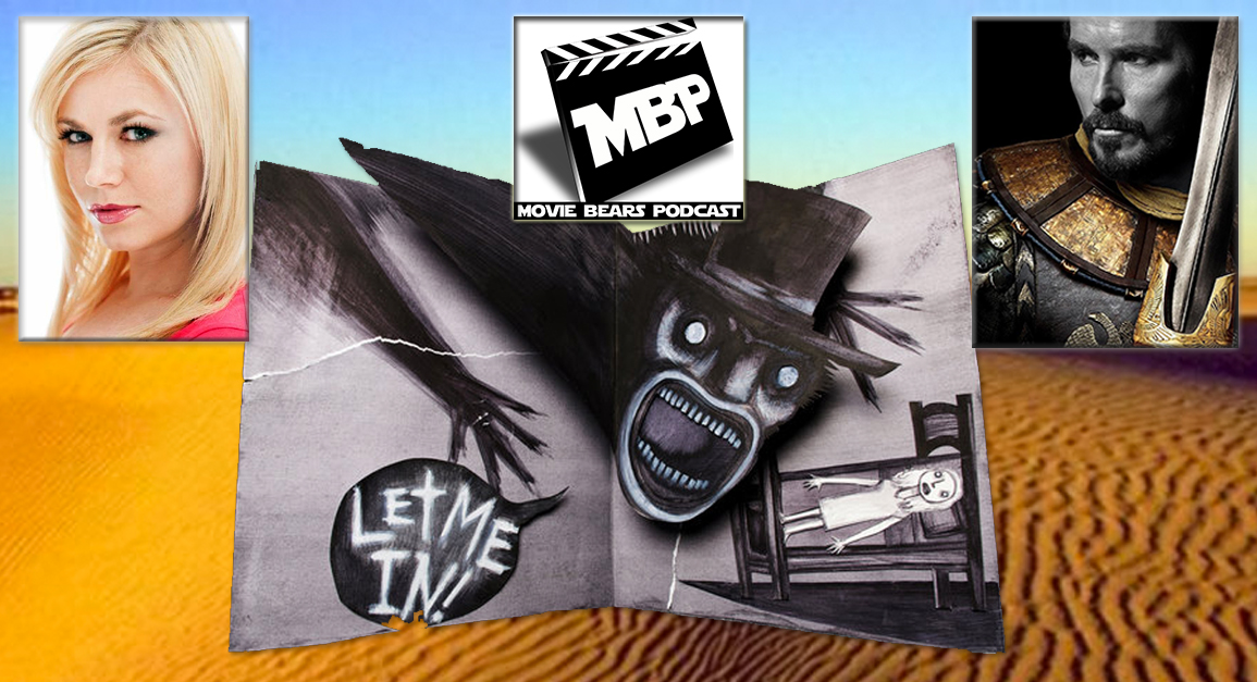 M   BP e108 -    The Babadook Exodus (12/18/14)    This week the bears are joined by actress, director, and resident Scream Queen Jessica Cameron ('Truth or Dare,' 'Camel Spiders) to discuss 'The Babadook!' The guys also review 'Exodus: Gods and Kings.' Click through to view!