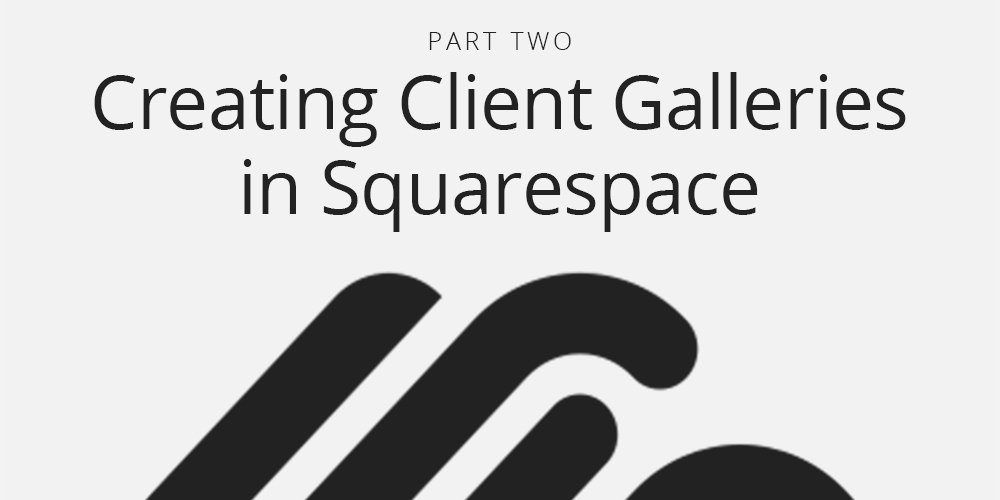 Creating Client Galleries in Squarespace   nickdjeremiah.com