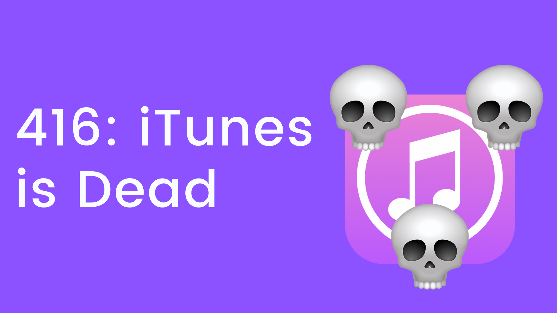 416_ iTunes is Dead (1).png