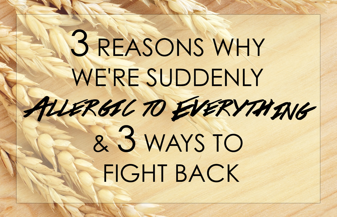 3 Reason Why We're Suddenly Allergic to Everything — Madeline Nutrition