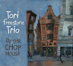 Tori Freestone Trio    In the Chop House   released on 'Whirlwind Recordings' April 2014