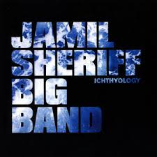 Jamil Sheriff Big Band   Ichthyologyr  released 2013 on Groove Laboratory Productions