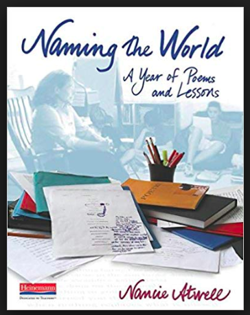 Naming the World  Harnessing the power of poetry, Nancie Atwell's  Naming the World: A Year of Poems and Lessons  empowers adolescents to make sense of their personal place in the world while honing their critical reading and writing skills.