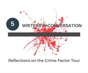 Reflections on the Crime Factor Tour - 5 Writers in Conversation