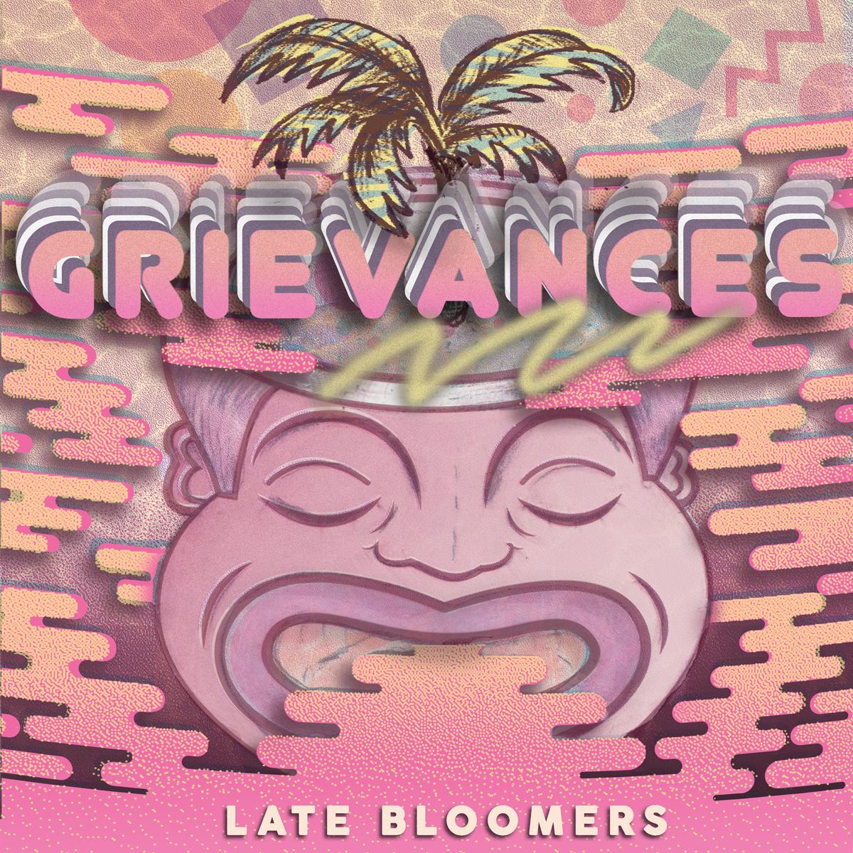 GRIEVANCES - LATE BLOOMERS (album)