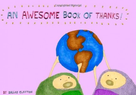 An Awesome Book of Thanks by Dallas Clayton    Kids and parents alike will adore this read. Its quirky list of things to be thankful for, both good or bad, combined with its wild characters and illustrations make it very light hearted and fun, while still providing an important message.   Recommended for ages 4 and up.