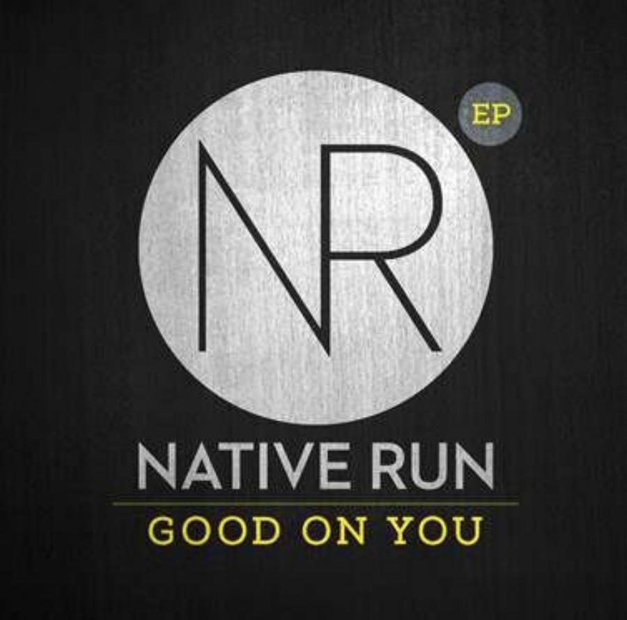 2014  Good On You (Moakler/Beauregard/Dawley) | Native Run | Good On You EP