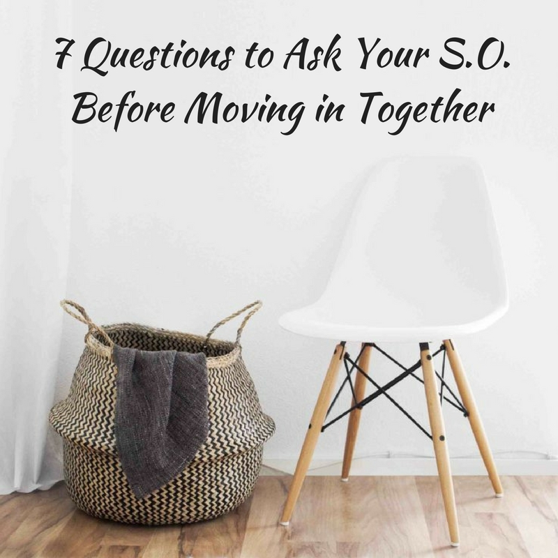 7 Questions to Ask Your S.O. Before Moving in Together
