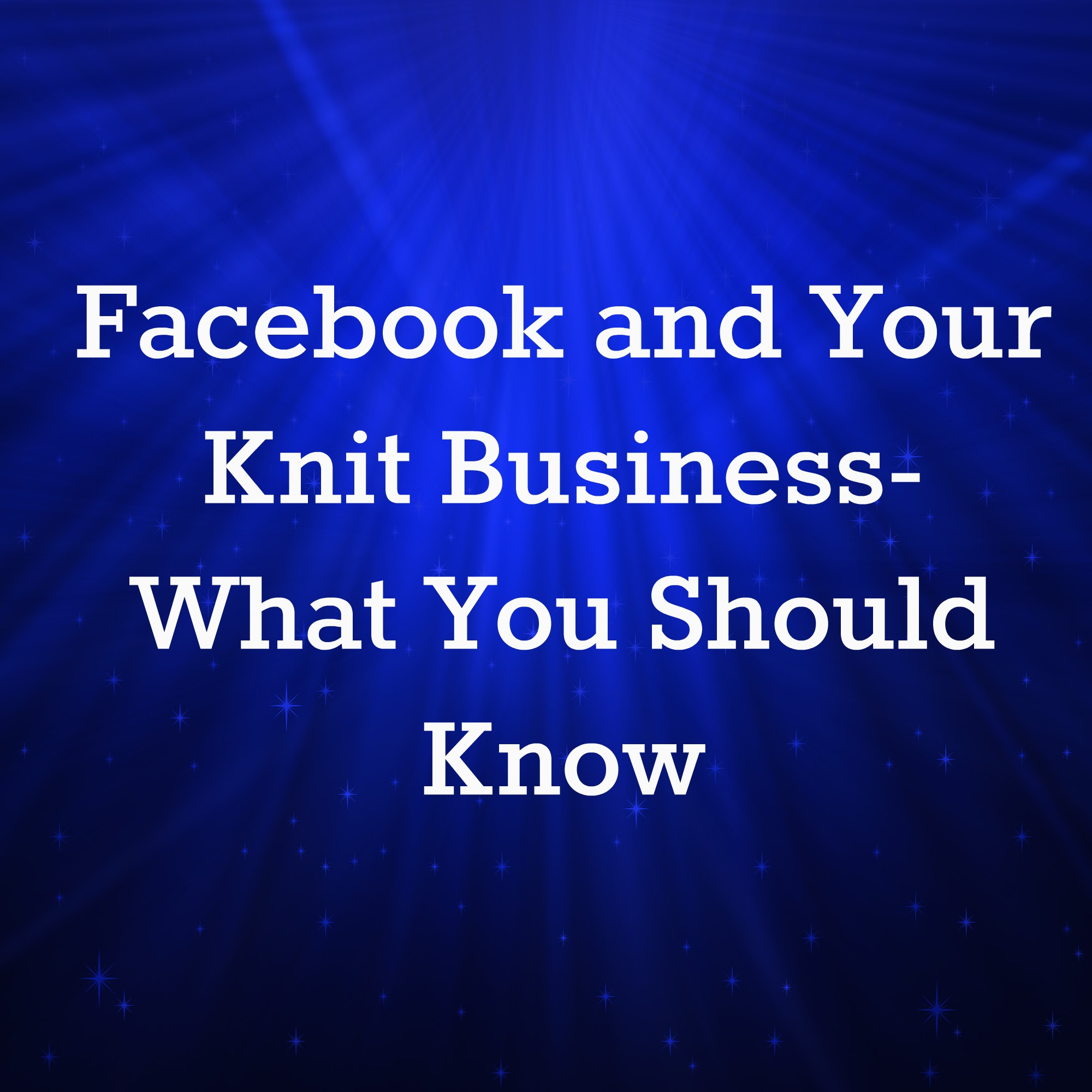 What you should know about Facebook and your knit business