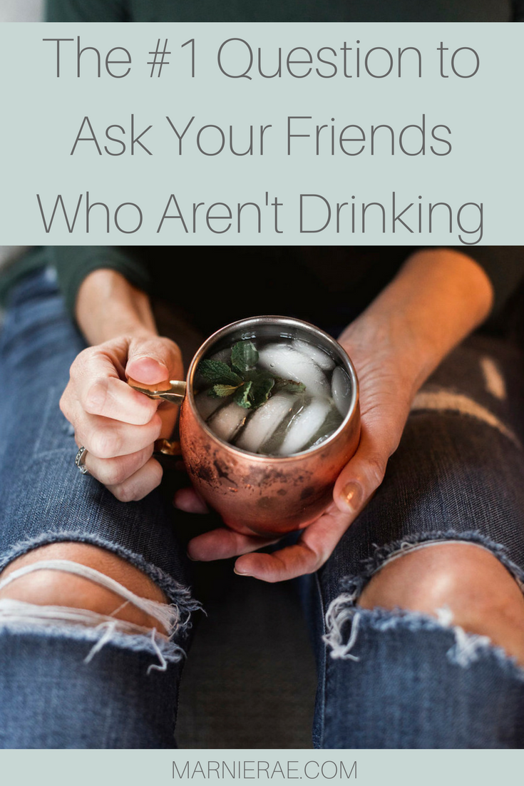 The #1 Question to Ask Your Friends Who Aren't Drinking.png