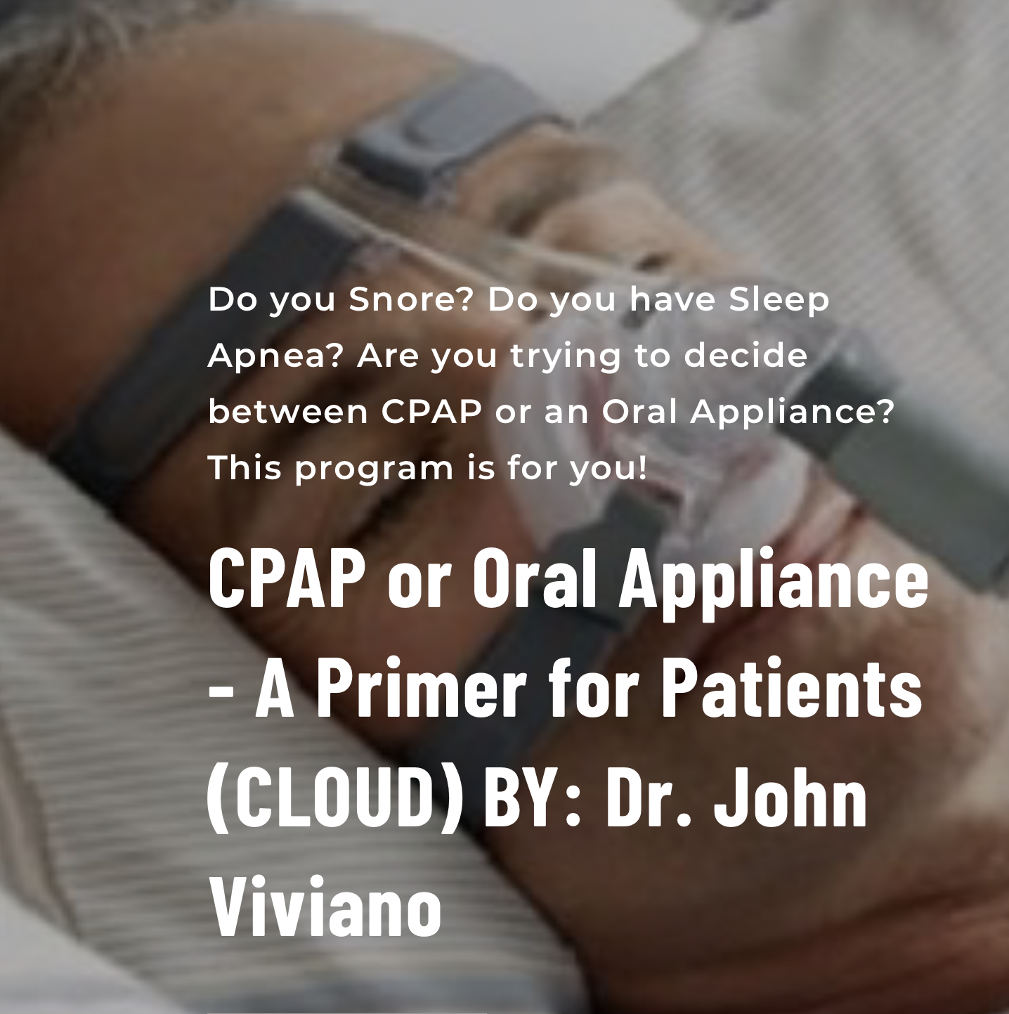 Dr. Viviano reviews CPAP and OAT as per the Literature and the typical patient's experience. - Information provided per the American Academy of Dental Sleep Medicine and the American Academy of Sleep Medicine Evidence Based Guidelines30 Minute Program: Register Today … View Online at Your Convenience