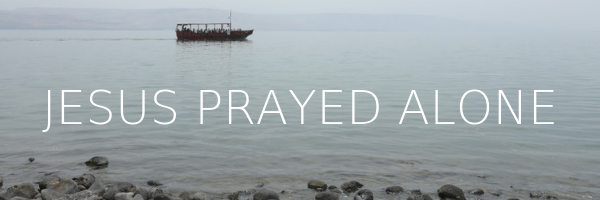 _Jesus Prayed Alone Banner.png