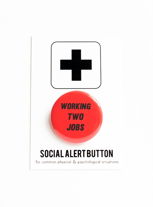 Working Two Jobs button by Word for Word Factory