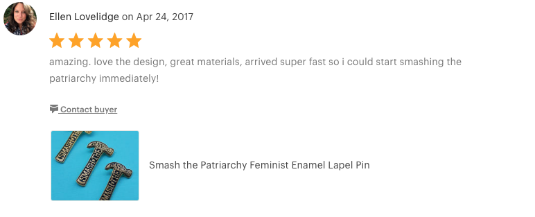 "Smash the Patriarchy Feminist Pin  ""Amazing. Love the design, great materials, arrived super fast so I could start smashing the patriarchy immediately!"""
