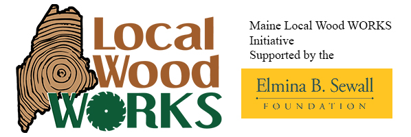 Local Wood WORKS for Maine logo supported by Elmina B. Sewall Foundation.