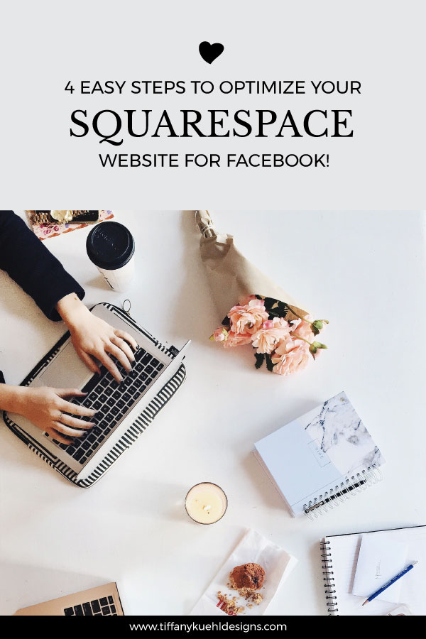 Four Easy Steps to Optimize your Squarespace Website for Facebook | Tiffany Kuehl Designs  When you share your business on Facebook, you want it to have an impact! Today I'm teaching you how to do that with four easy steps if you have a Squarespace website! #how-to #Squarespace #squarespacetutorial