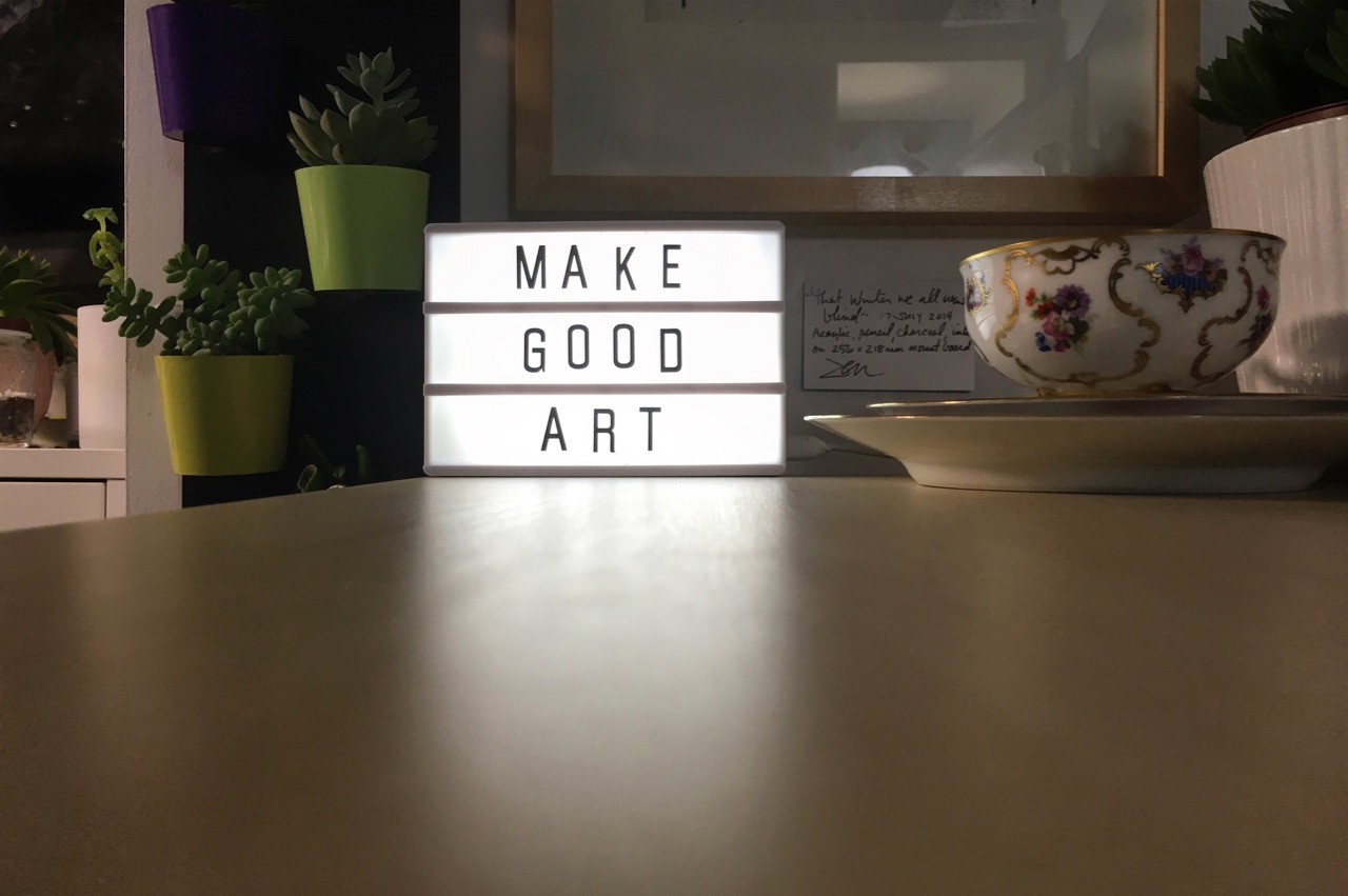 Make Good Art sign on my desk