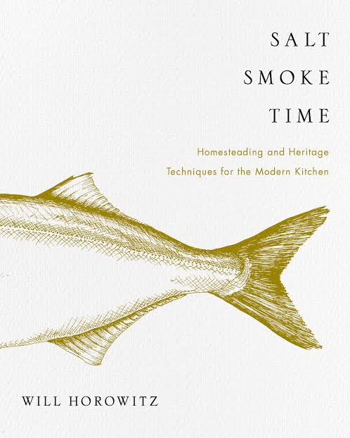 Salt Smoke Time: Homesteading and Heritage Techniques in the Modern Kitchen - Hailed by the New York Times as a