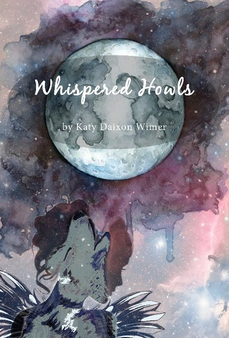 Whispered Howls: Available now! - $14.95. Copies will be signed with all the love and gratitude. Thank you so much for supporting my craft.