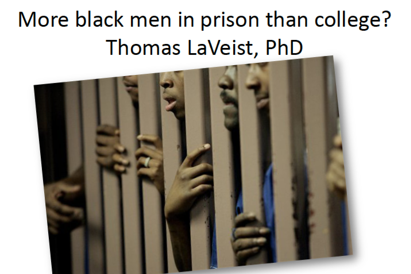 Thomas LaVeist - More black men in prison than college? (PDF)  DOWNLOAD