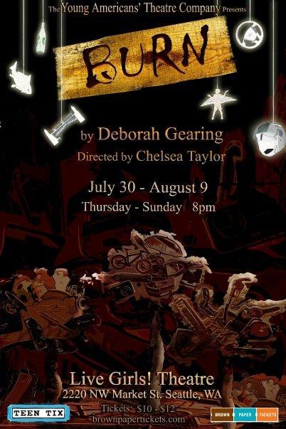 Burn   2009 By: Deborah Gearing Directed by: Chelsea Taylor