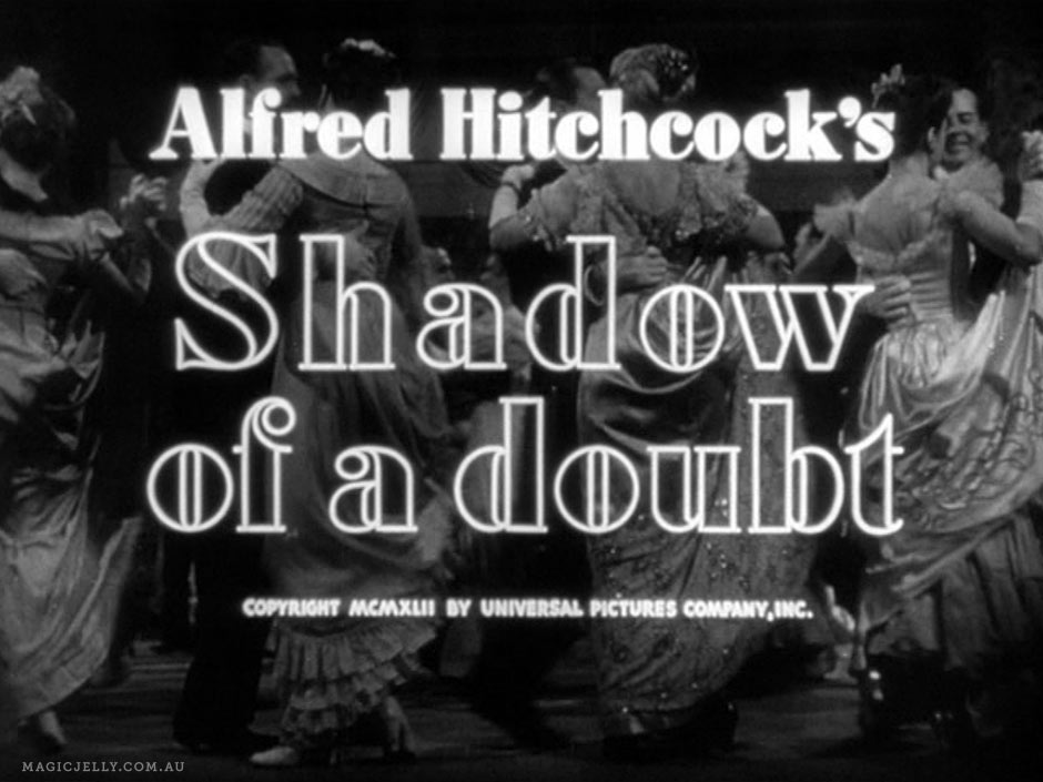 Shadow of a Doubt , 1943.