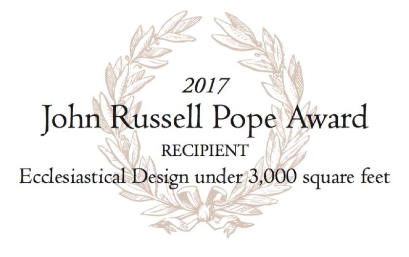 Mary's Chapel Awarded 2017 John Russell Pope Award - Institute of Classical Architecture, April 2017