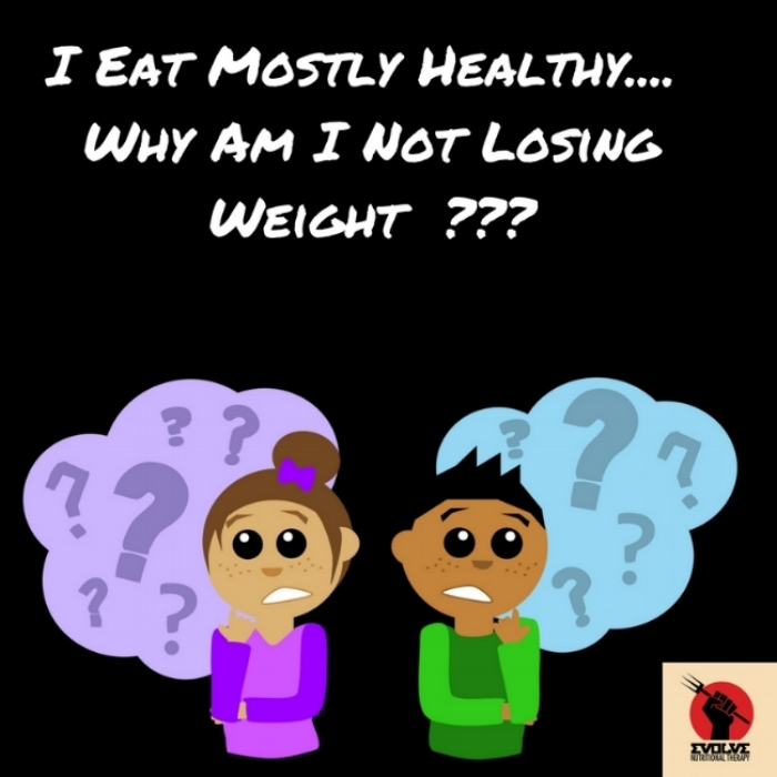 I Eat Mostly Healthy Why Am I Not Losing Weight Nutritional Therapist Portland Evolve Nutritional Therapy
