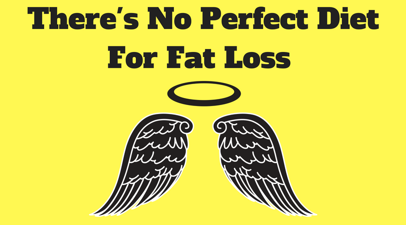 There's No Perfect Diet For Fat Loss.png