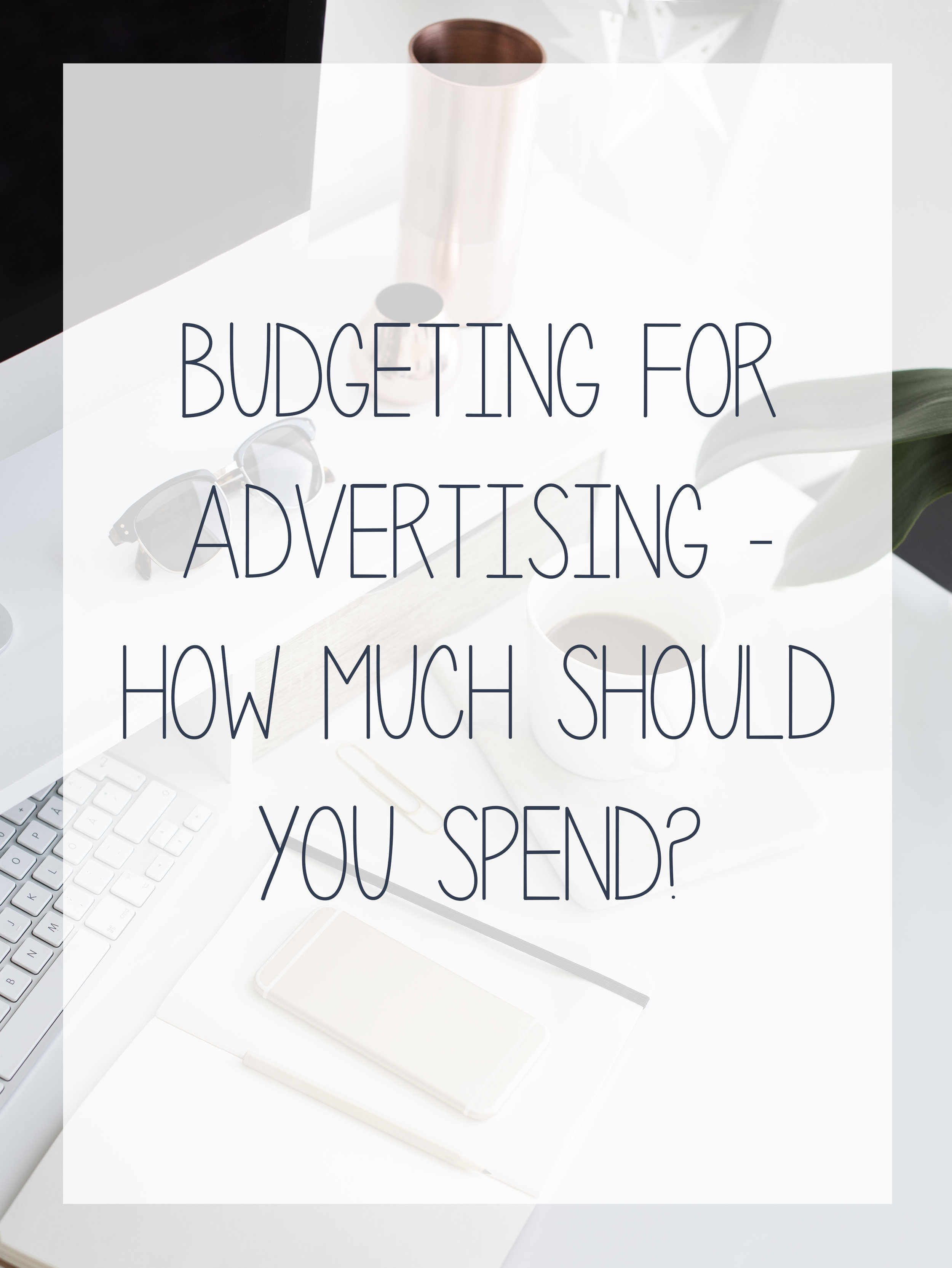 How much you should budget to spend on Facebook, Instagram, Pinterest and GoogleAdwaords.