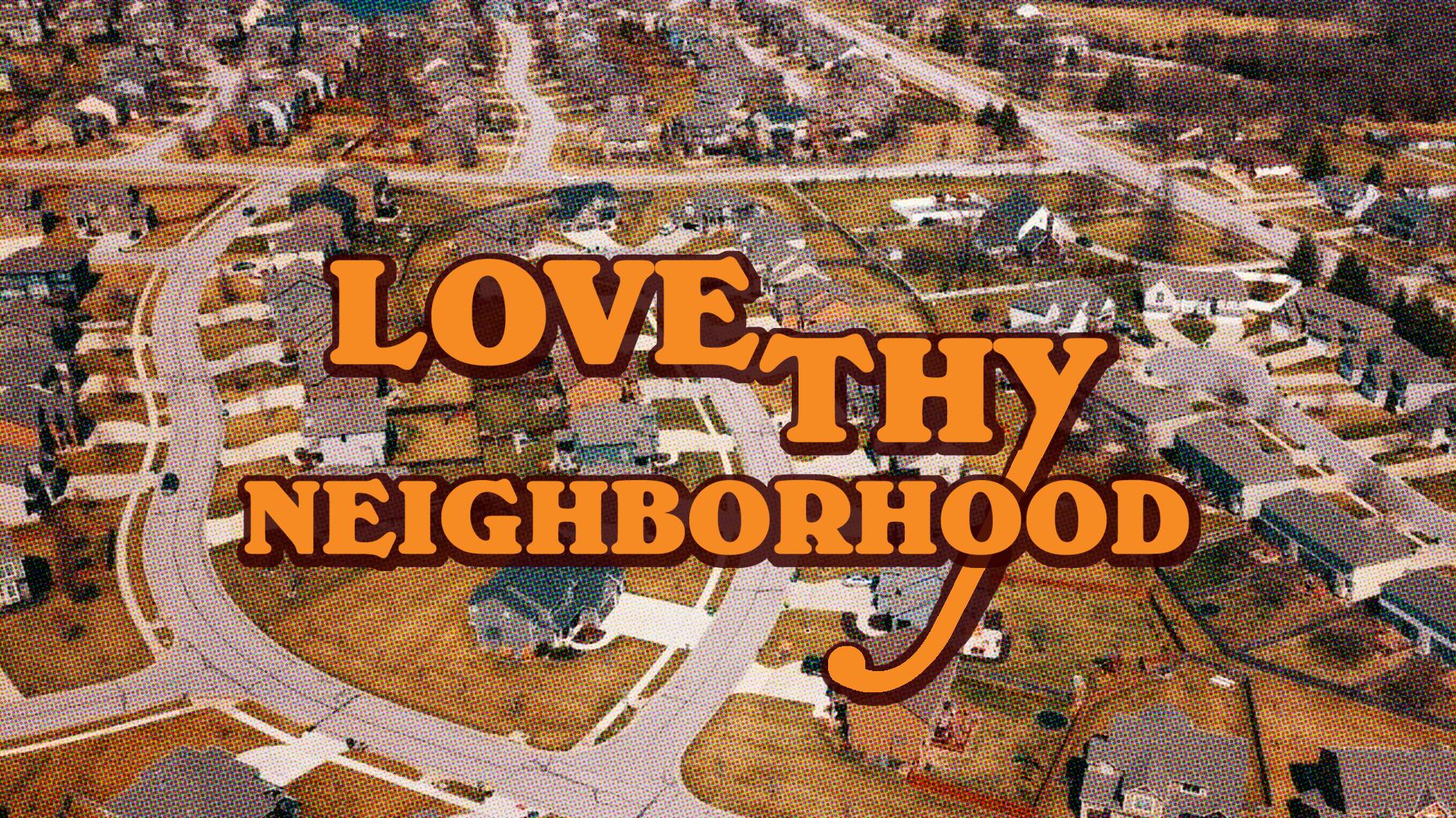 LoveThyNeighborhood_Screen.png