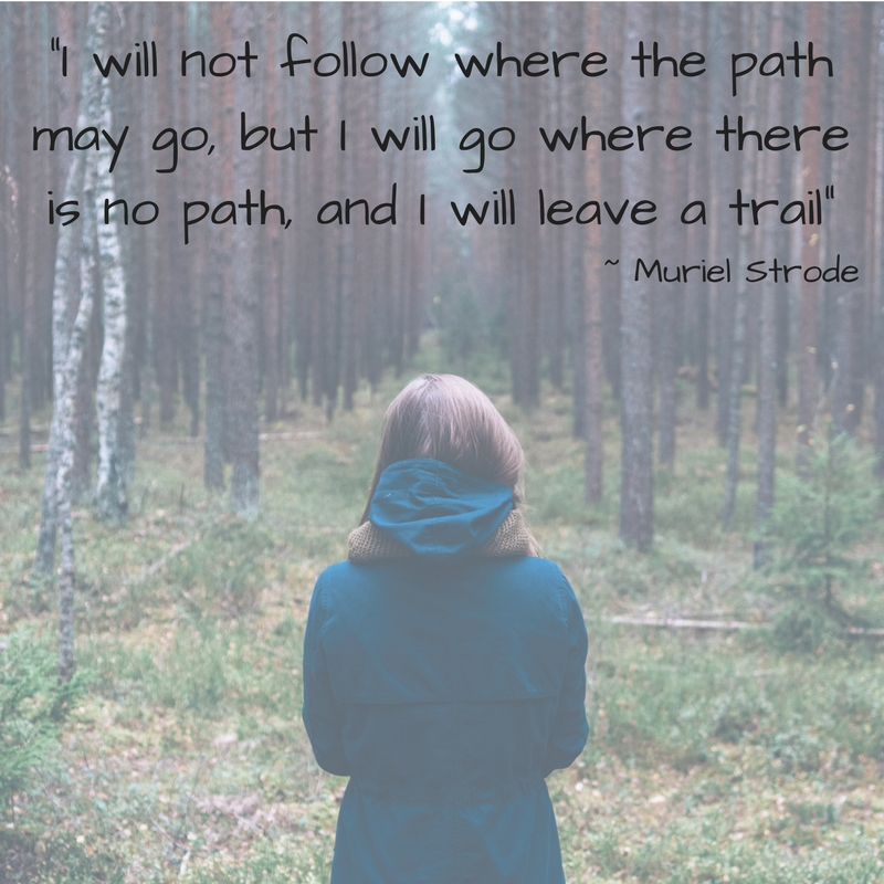 -I will not follow where the path may go, but I will go where there is no path, and I will leave a trail-.jpg