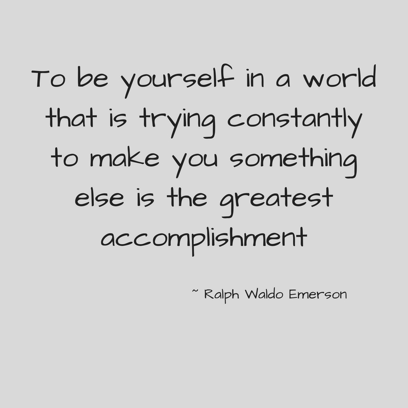 To be yourself in a world that is trying constantly to make you something else is the greatest accomplishment.jpg