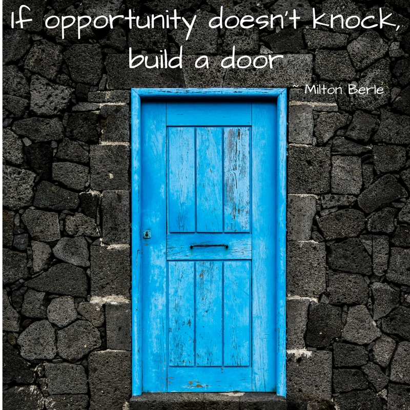 If opportunity doesn't know, build a door.jpg