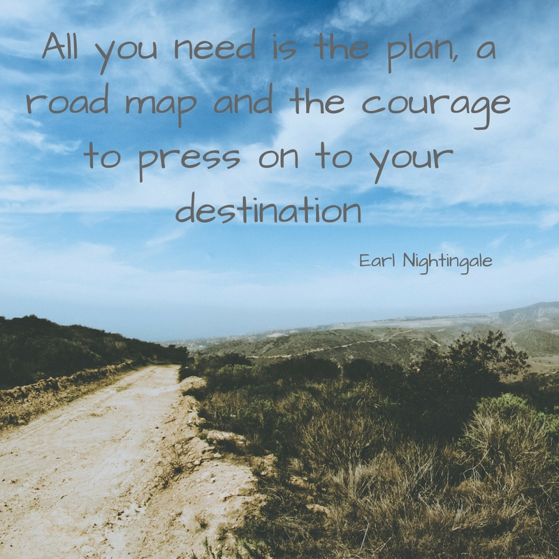 All you need is the plan, a road map and the courage to press on to your destination.jpg