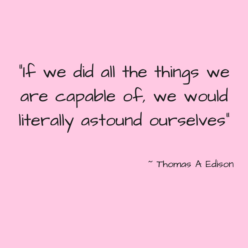 _If we did all the things we are capable of, we would literally astound ourselves_.jpg