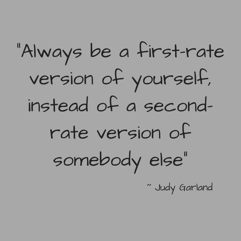 _Always be a first-rate version of yourself, instead of a second-rate version of somebody else_.jpg