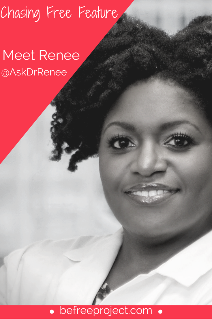 Click here to read how Dr. Renee is Chasing Free #befreeproject