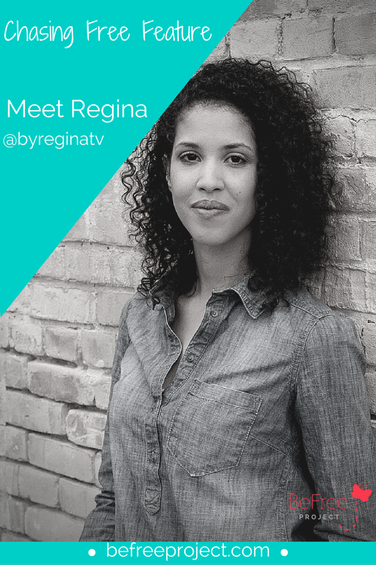 Click here to read how Regina is Chasing Free #befreeproject
