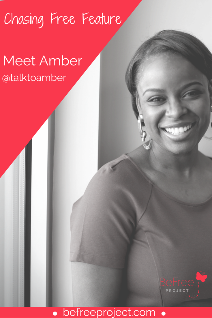 Click here to read how Amber is Chasing Free #befreeproject
