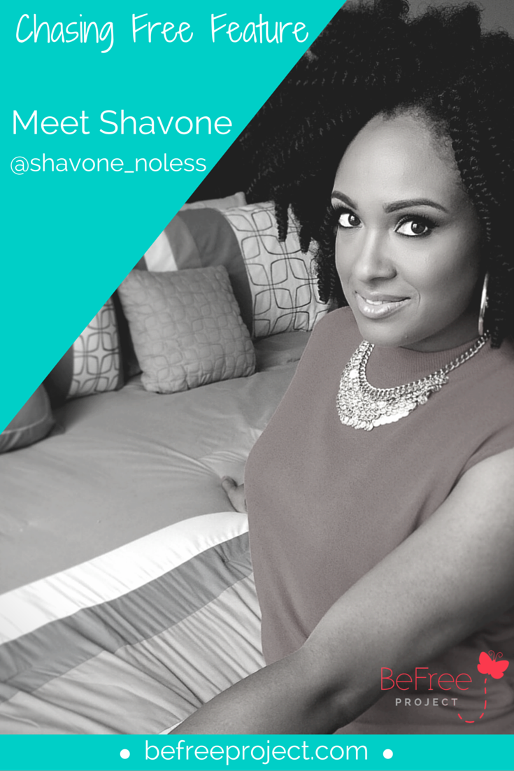 Click here to read how Shavone is Chasing Free #befreeproject