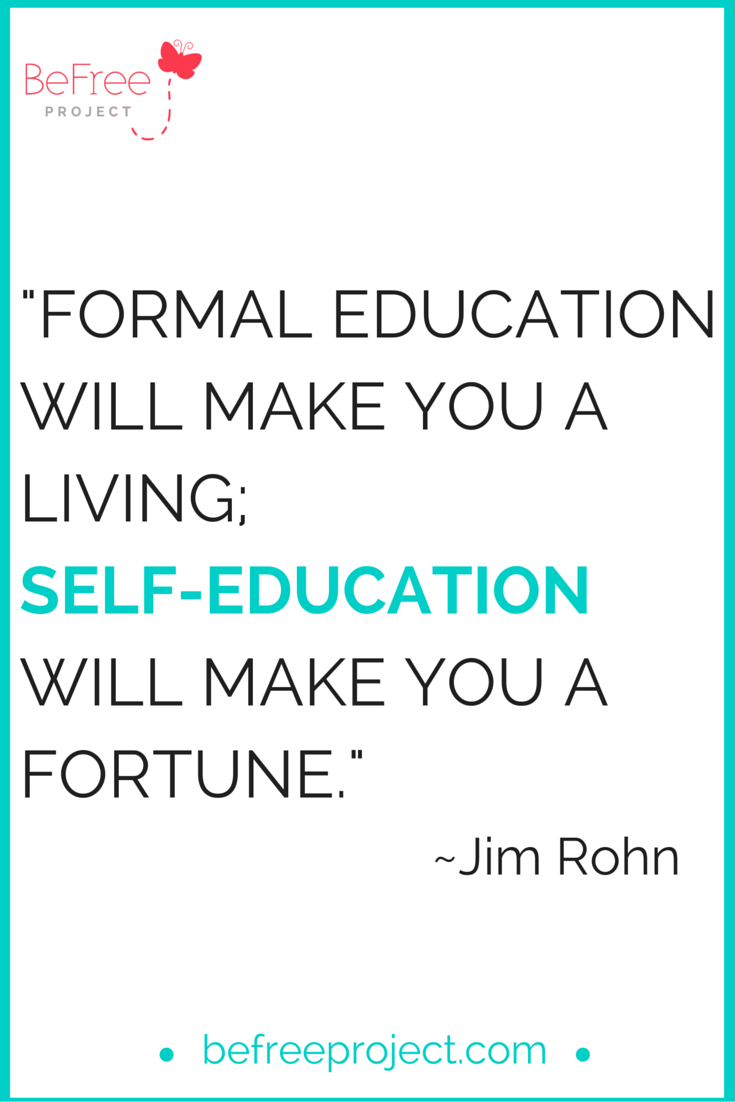 Formal education will make you a living; self-education will make you a fortune. #JimRohn #quote #education #befreeproject
