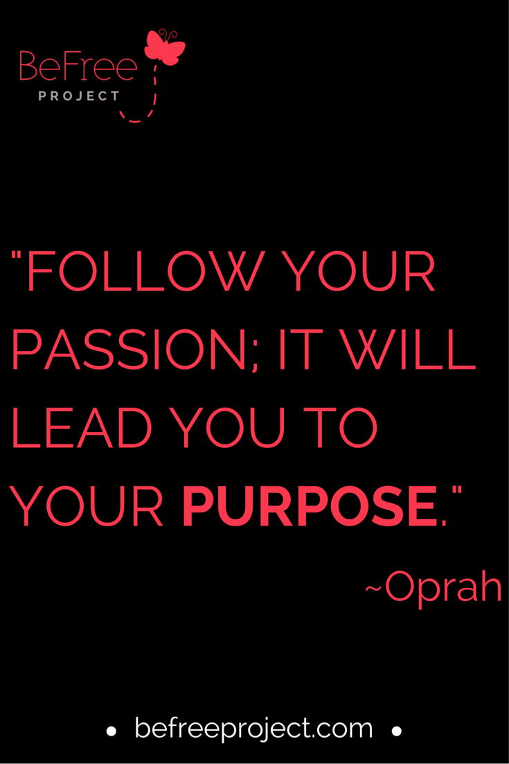 Follow Your Passion; It Will Lead You To Your Purpose #Oprah #Quote #Purpose #befreeproject