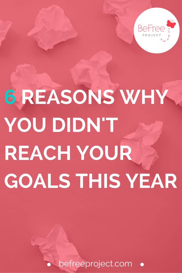 Learn the 6 reasons why you didn't reach your goals this year #befreeproject #goals