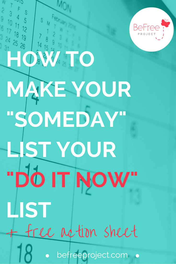 """Do you have a """"someday"""" list? You know the ongoing list that's in you head that you tell yourself, """"I'll get to it someday."""" However that someday is just another way for you to procrastinate from doing what you need to do."""