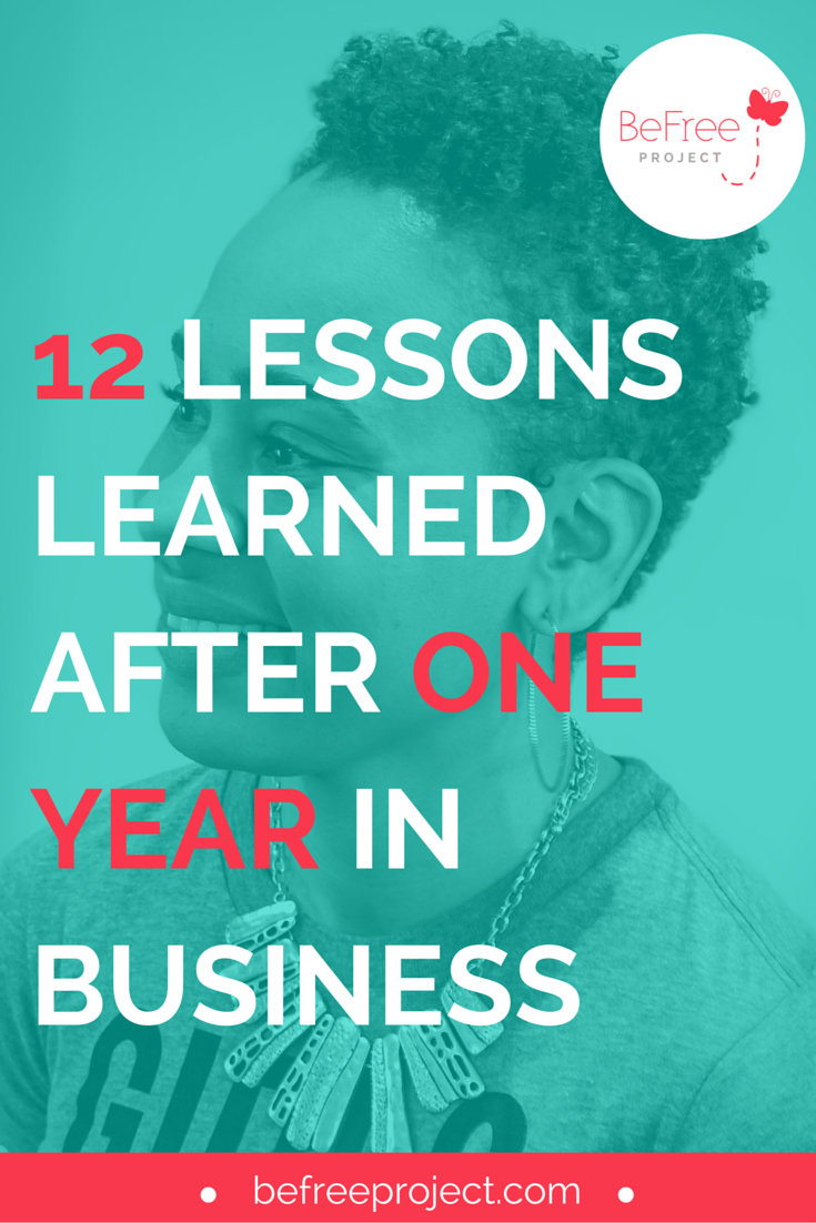 12 Lessons Learned After One Year in Business #befreeproject #entrepreneur #growth