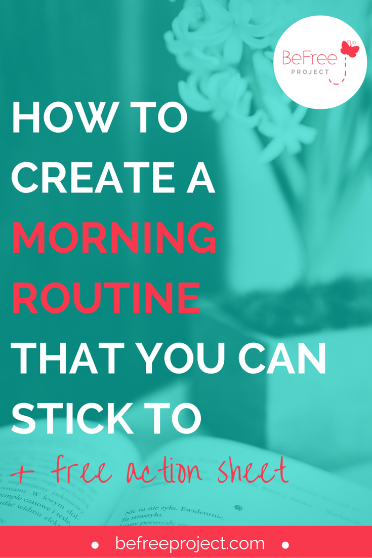 Learn how to create a morning routine that you can stick to #befreeproject