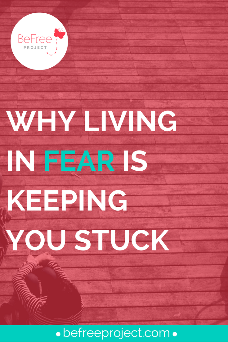 Why Living in #Fear is keeping you stuck #blog #befreeproject