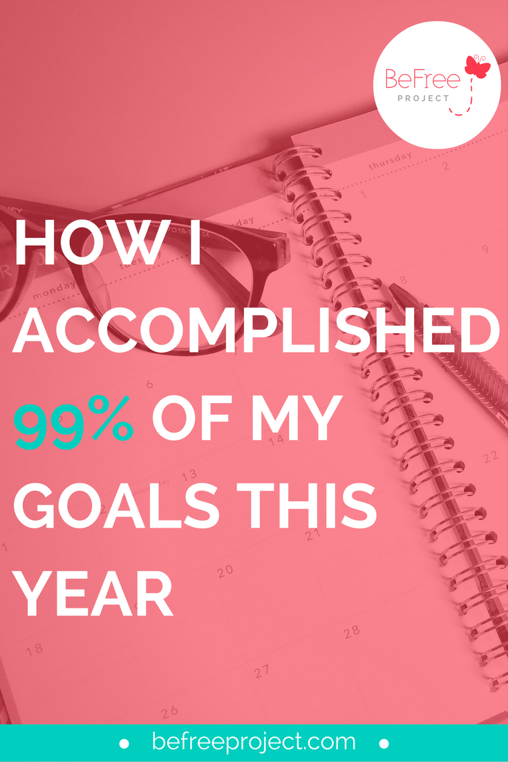 How I Accomplished 99% Of My Goals This Year #goals #focus #befreeproject