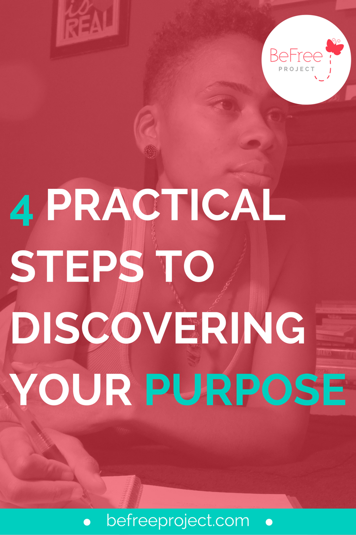 4 PRACTICAL STEPS TO DISCOVERING YOUR PURPOSE  #purpose #befreeproject
